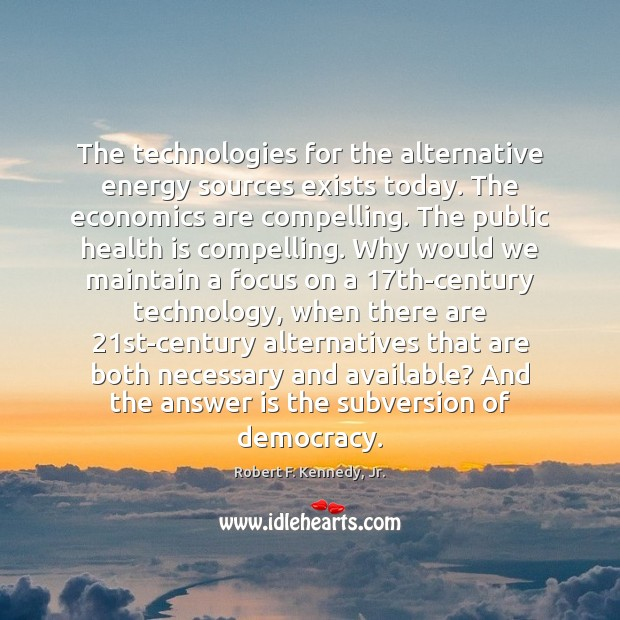 Image, The technologies for the alternative energy sources exists today. The economics are