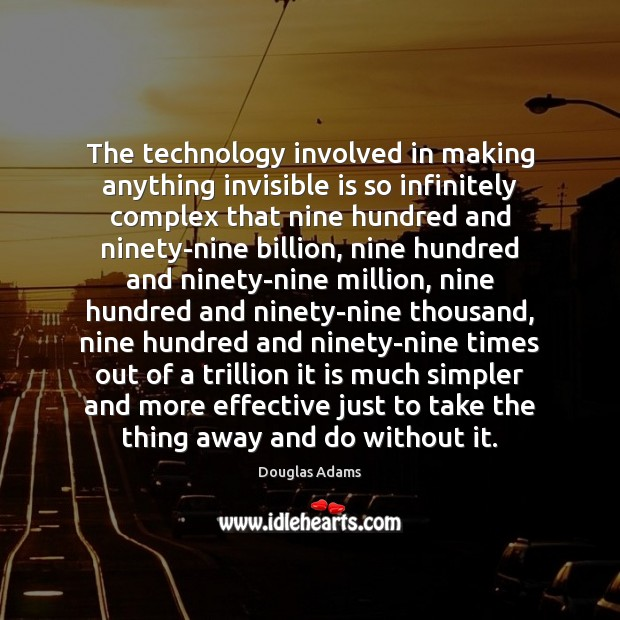 The technology involved in making anything invisible is so infinitely complex that Douglas Adams Picture Quote