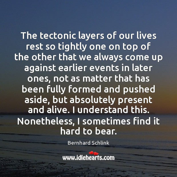 Image, The tectonic layers of our lives rest so tightly one on top