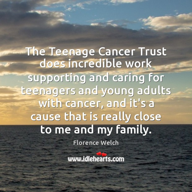 The Teenage Cancer Trust does incredible work supporting and caring for teenagers Care Quotes Image