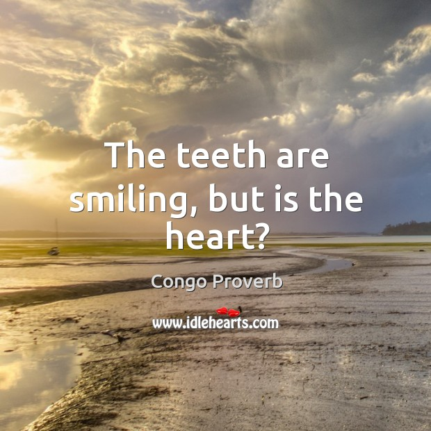 The teeth are smiling, but is the heart? Congo Proverbs Image