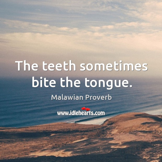 The teeth sometimes bite the tongue. Malawian Proverbs Image