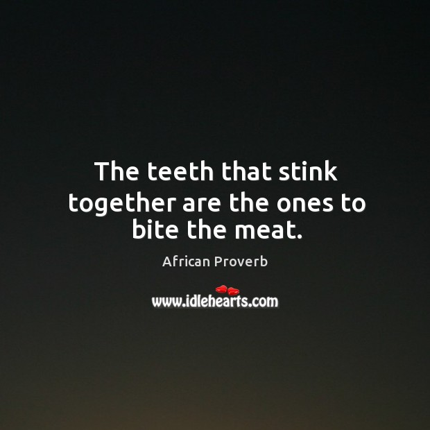 Image, The teeth that stink together are the ones to bite the meat.