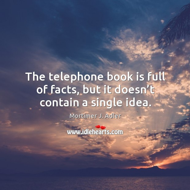 Image, The telephone book is full of facts, but it doesn't contain a single idea.