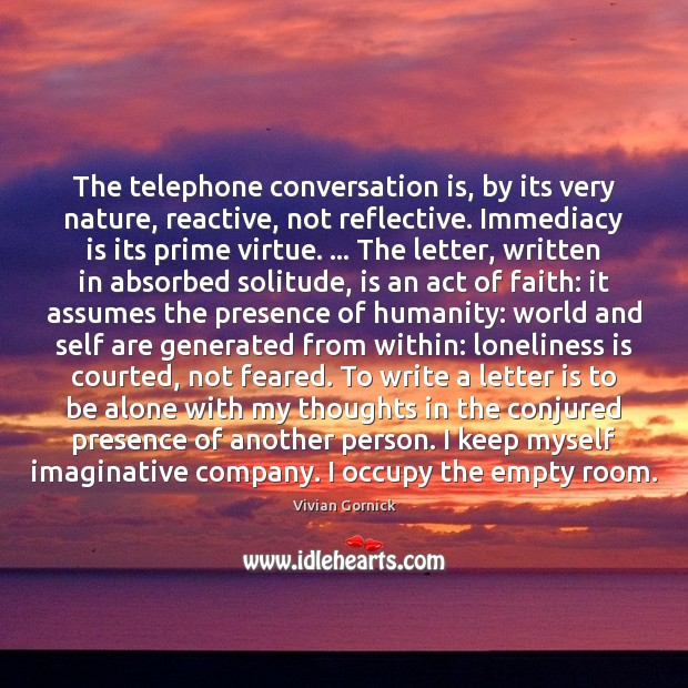 The telephone conversation is, by its very nature, reactive, not reflective. Immediacy Loneliness Quotes Image
