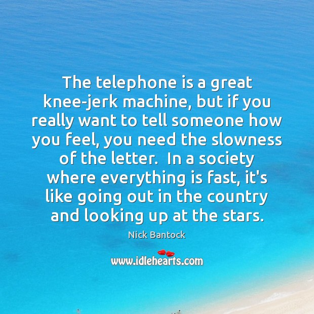Nick Bantock Picture Quote image saying: The telephone is a great knee-jerk machine, but if you really want