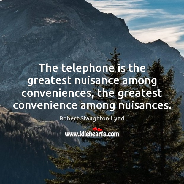 The telephone is the greatest nuisance among conveniences, the greatest convenience among Image