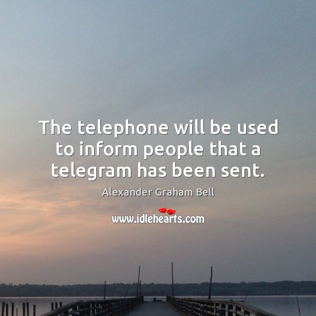 The telephone will be used to inform people that a telegram has been sent. Image