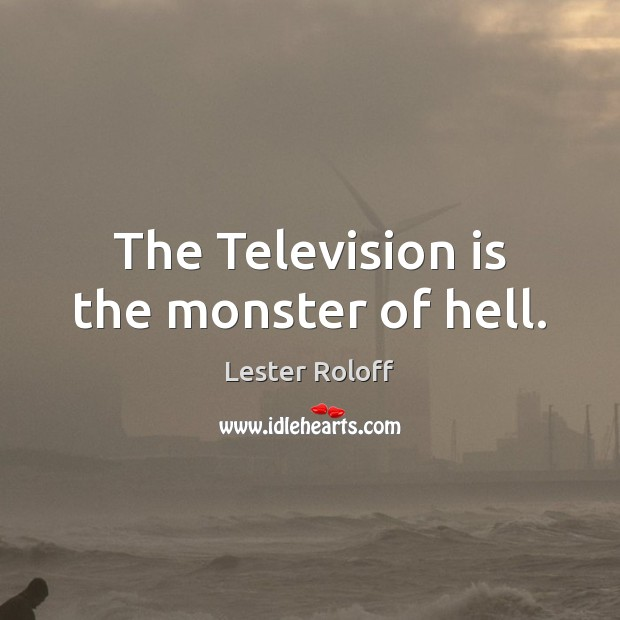 The Television is the monster of hell. Television Quotes Image