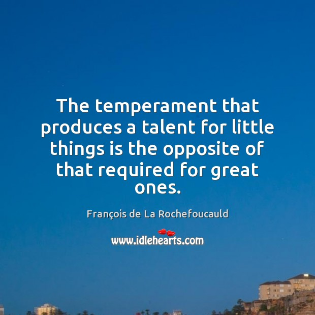 Image, The temperament that produces a talent for little things is the opposite