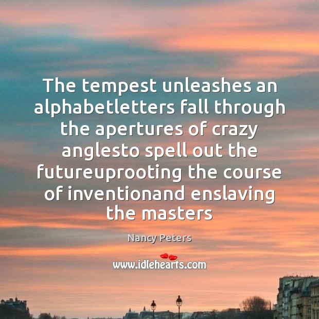 Image, The tempest unleashes an alphabetletters fall through the apertures of crazy anglesto