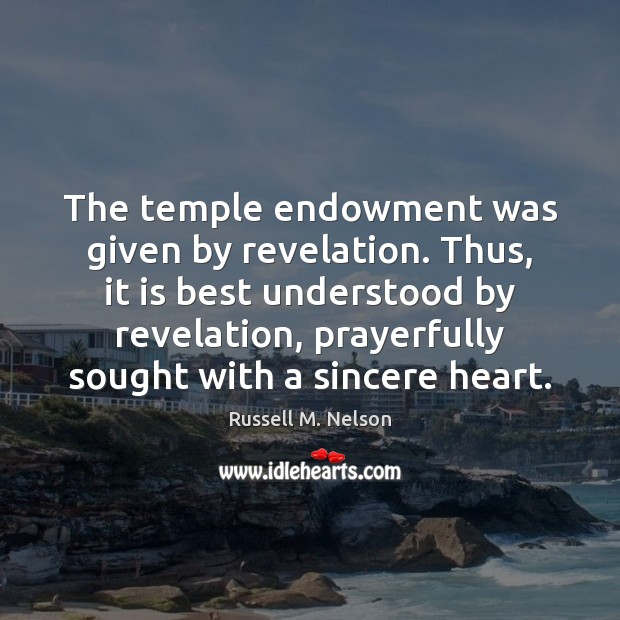 The temple endowment was given by revelation. Thus, it is best understood Image