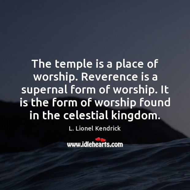 The temple is a place of worship. Reverence is a supernal form Image