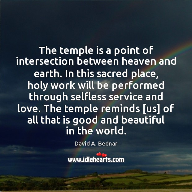 The temple is a point of intersection between heaven and earth. In David A. Bednar Picture Quote