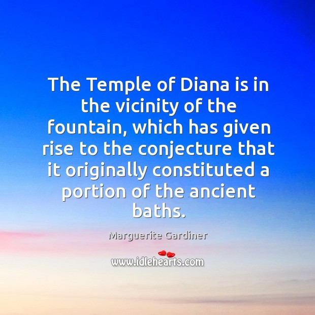 The temple of diana is in the vicinity of the fountain, which has given rise to the conjecture Image