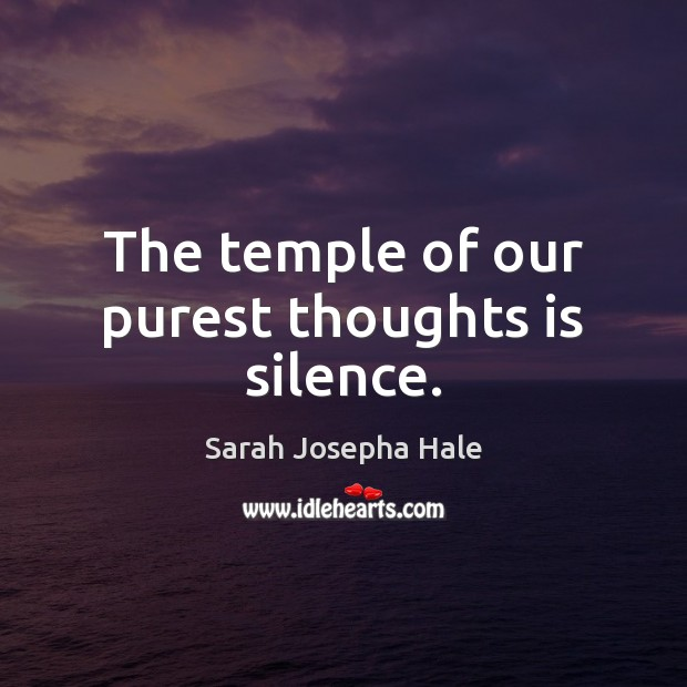 The temple of our purest thoughts is silence. Image