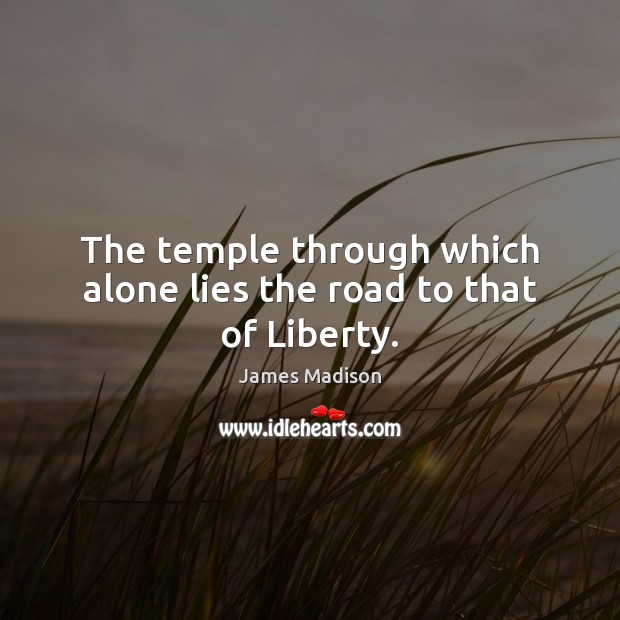 The temple through which alone lies the road to that of Liberty. Image