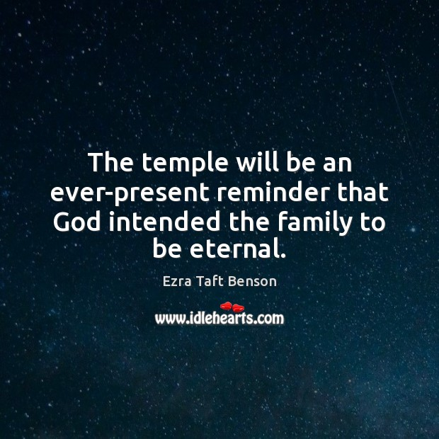 Image, The temple will be an ever-present reminder that God intended the family to be eternal.
