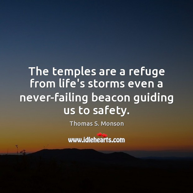 The temples are a refuge from life's storms even a never-failing beacon Thomas S. Monson Picture Quote
