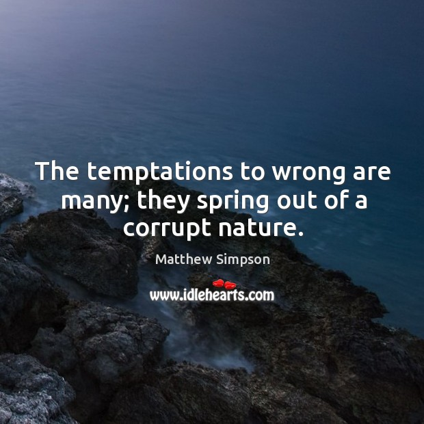 The temptations to wrong are many; they spring out of a corrupt nature. Image