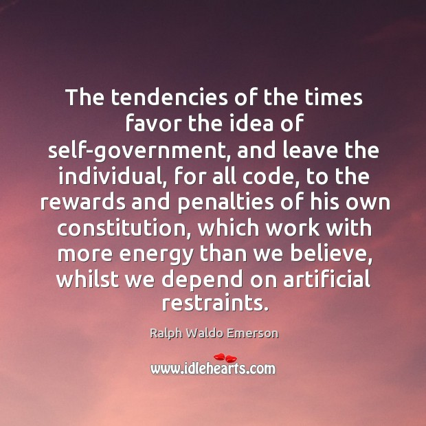 Image, The tendencies of the times favor the idea of self-government, and leave