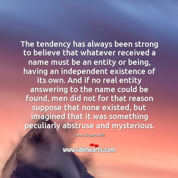 Image, The tendency has always been strong to believe that whatever received a