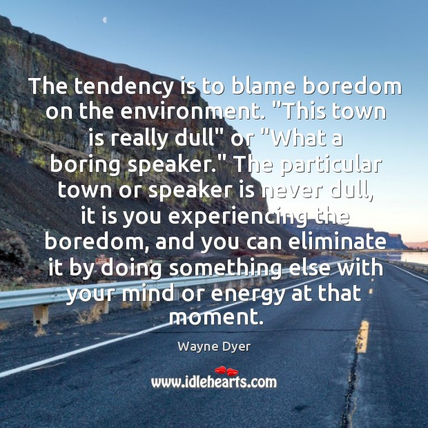 """Image, The tendency is to blame boredom on the environment. """"This town is"""