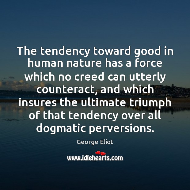The tendency toward good in human nature has a force which no Image