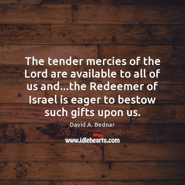 The tender mercies of the Lord are available to all of us David A. Bednar Picture Quote
