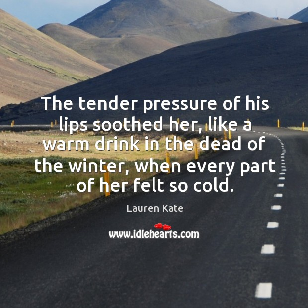 The tender pressure of his lips soothed her, like a warm drink Image