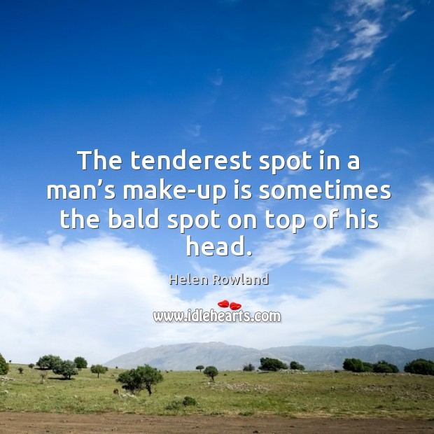Image, The tenderest spot in a man's make-up is sometimes the bald spot on top of his head.