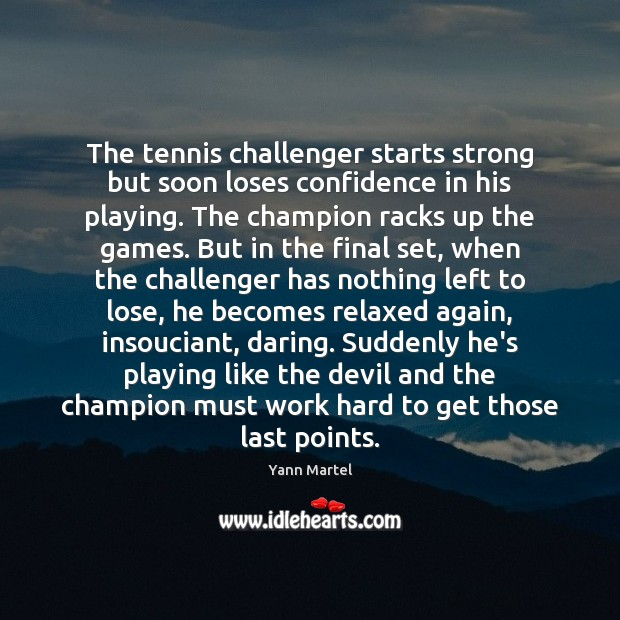 The tennis challenger starts strong but soon loses confidence in his playing. Confidence Quotes Image