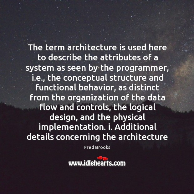 The term architecture is used here to describe the attributes of a Image