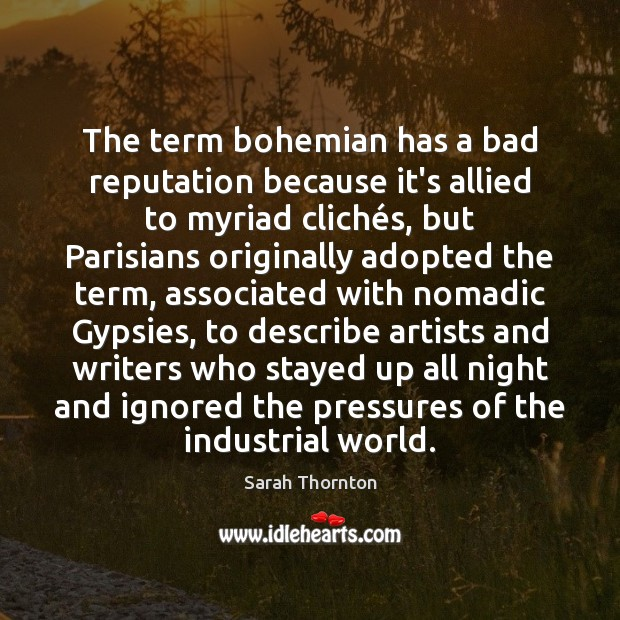Image, The term bohemian has a bad reputation because it's allied to myriad