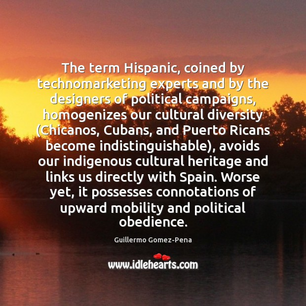 The term Hispanic, coined by technomarketing experts and by the designers of Image