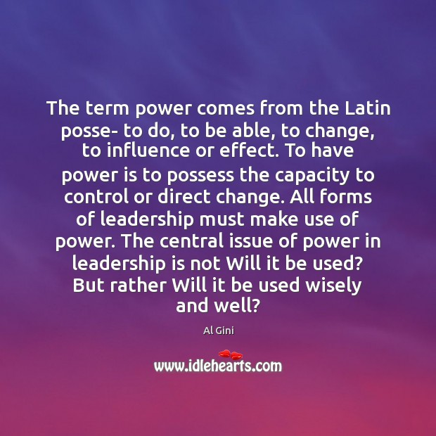 The term power comes from the Latin posse- to do, to be Leadership Quotes Image