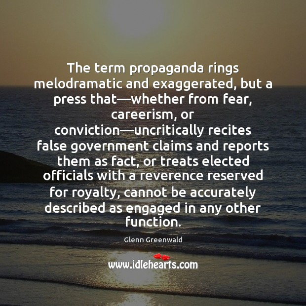 The term propaganda rings melodramatic and exaggerated, but a press that—whether Image
