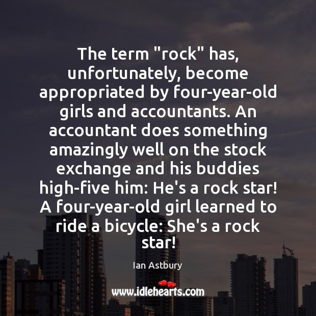 """Image, The term """"rock"""" has, unfortunately, become appropriated by four-year-old girls and accountants."""