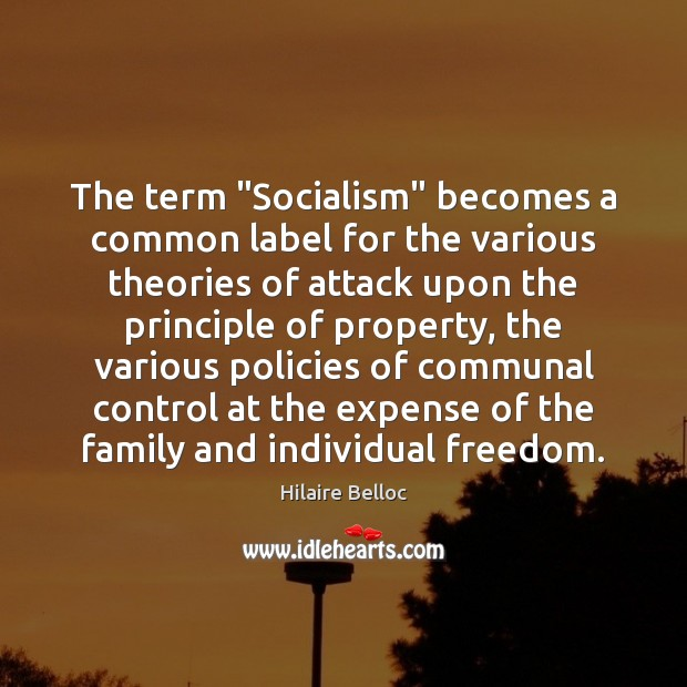 """The term """"Socialism"""" becomes a common label for the various theories of Hilaire Belloc Picture Quote"""