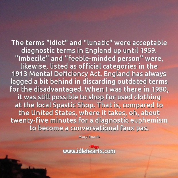 "Image, The terms ""idiot"" and ""lunatic"" were acceptable diagnostic terms in England up"