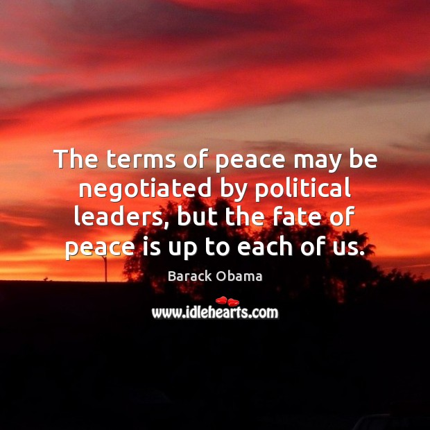 The terms of peace may be negotiated by political leaders, but the Barack Obama Picture Quote