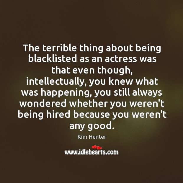 The terrible thing about being blacklisted as an actress was that even Image