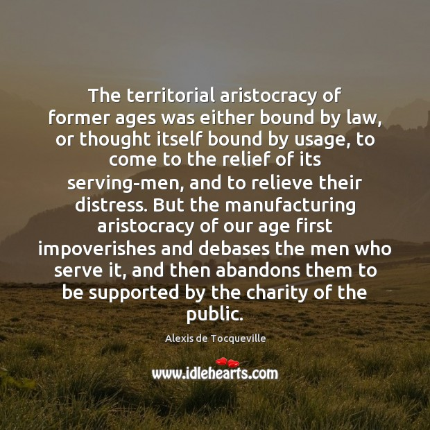 Image, The territorial aristocracy of former ages was either bound by law, or