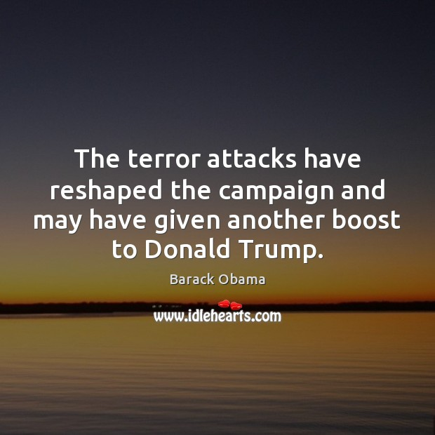Image, The terror attacks have reshaped the campaign and may have given another