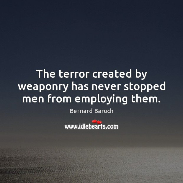 Image, The terror created by weaponry has never stopped men from employing them.