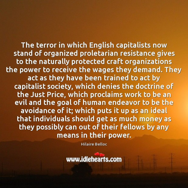 The terror in which English capitalists now stand of organized proletarian resistance Hilaire Belloc Picture Quote