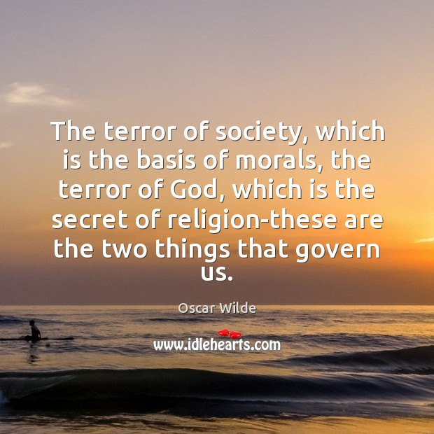 The terror of society, which is the basis of morals, the terror Oscar Wilde Picture Quote