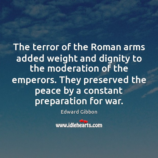 The terror of the Roman arms added weight and dignity to the Image