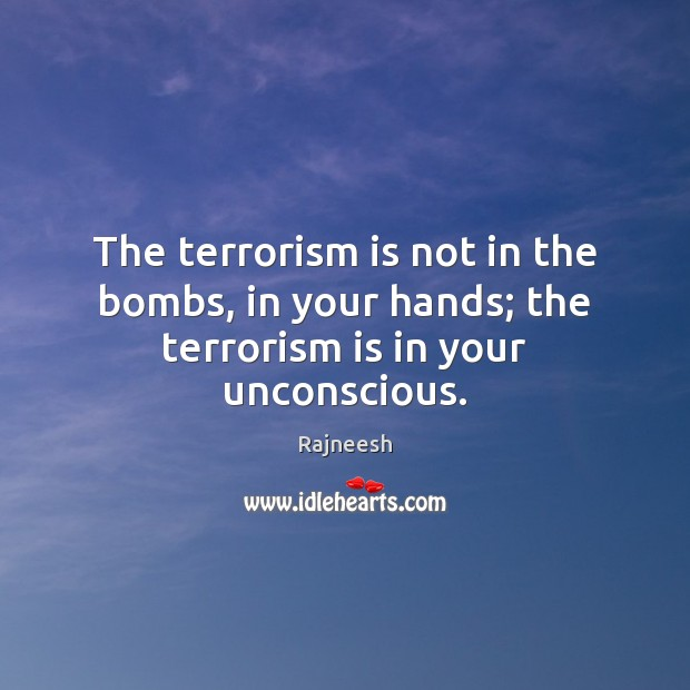 Image, The terrorism is not in the bombs, in your hands; the terrorism is in your unconscious.