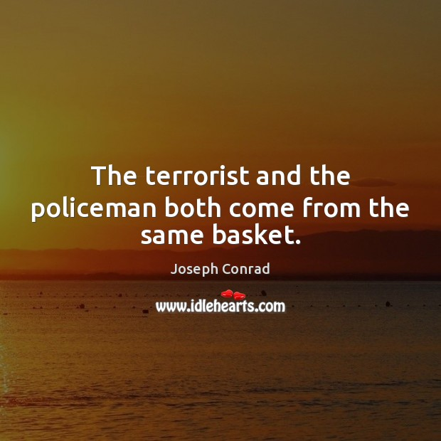 Image, The terrorist and the policeman both come from the same basket.